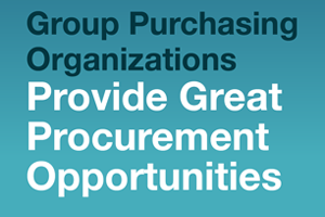 Group Purchasing Organizations Provide Great Procurement Opportunities