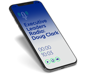 A Candid Interview with CEO Doug Clark on Executive Leaders Radio