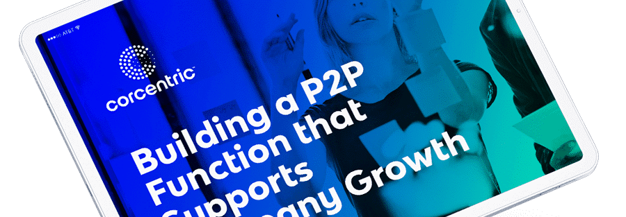 Corcentric Webinar: Building a P2P Function that Supports Company Growth